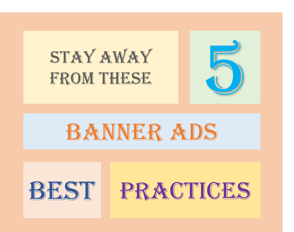 Stay Away From these 5 Banner Ads Best Practices