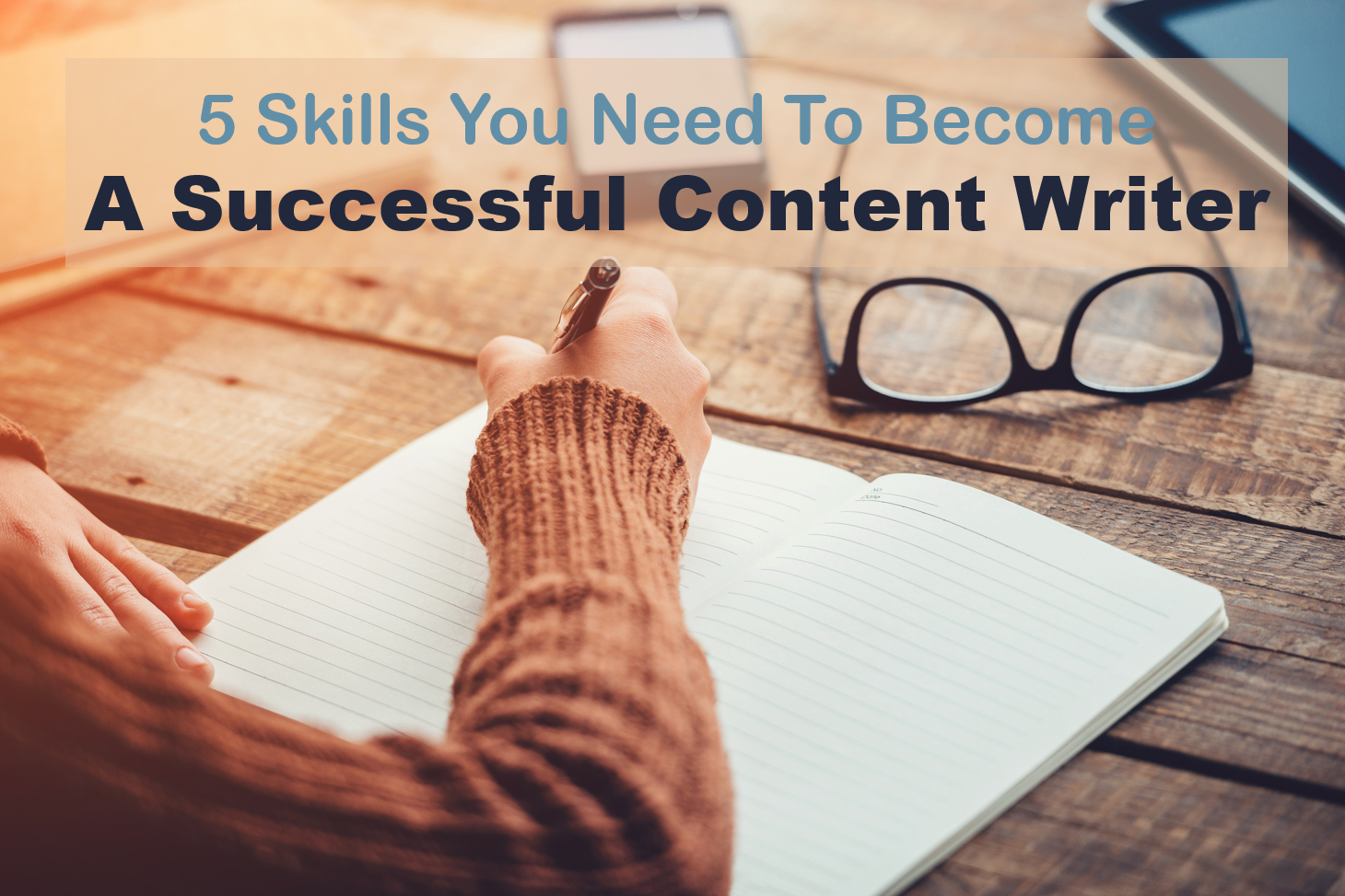 5 Skills You Need to Become a Successful Content Writer