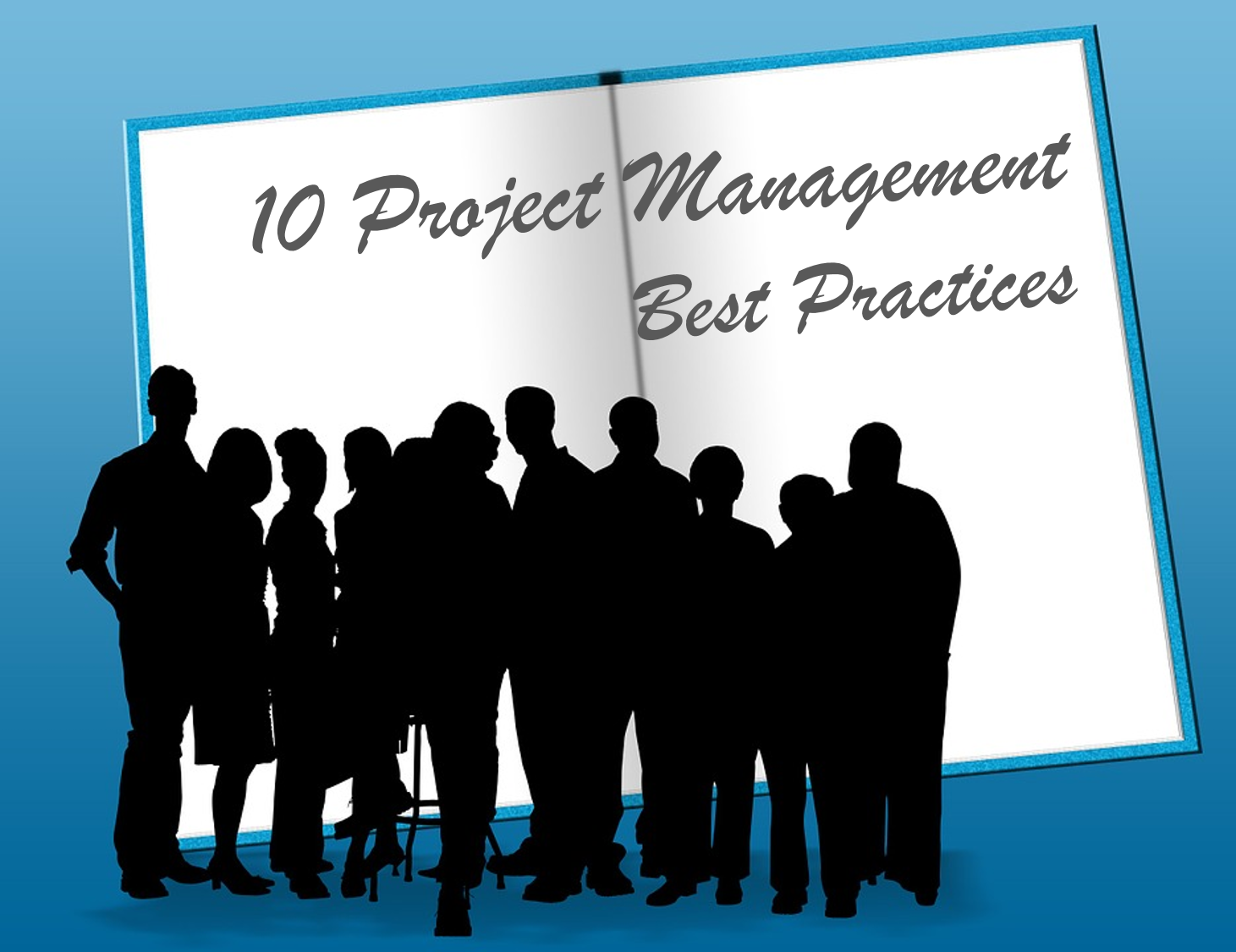 Don't Forget These 10 Project Management Best Practices
